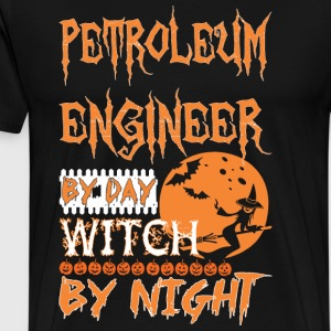 Petroleum Engineer By Day Witch By Night Halloween - Men's Premium T-Shirt