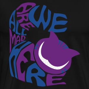 We Are All Mad Here - Men's Premium T-Shirt