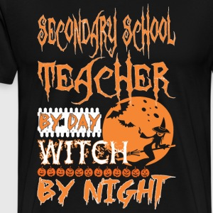 Secondary Teacher By Day Witch By Night Halloween - Men's Premium T-Shirt