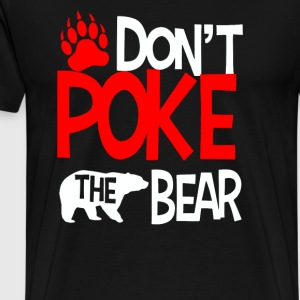 Don t Poke the Bear - Men's Premium T-Shirt