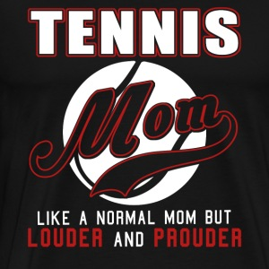 Tennis Mom Like Normal Mom But Louder And Prouder - Men's Premium T-Shirt