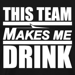 This Team Makes Me Drink NY Jets - Men's Premium T-Shirt