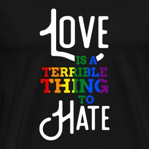 Gay Pride Love Is A Terrible Thing To Hate - Men's Premium T-Shirt