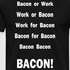 Work For Bacon - Men's Premium T-Shirt