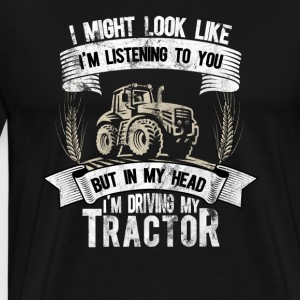Look like I'm listening in my head driving tractor - Men's Premium T-Shirt