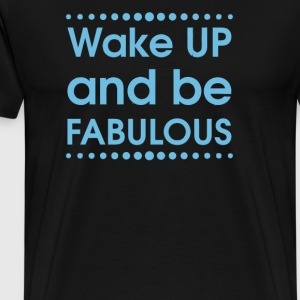 Wake Up Be Fabulous - Men's Premium T-Shirt
