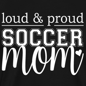 Soccer Mom - Loud & Proud - Men's Premium T-Shirt
