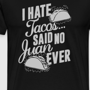 I Hate Tacos Nerdy Geeky Funny Mexican Food Humor - Men's Premium T-Shirt