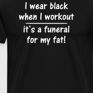 I Wear Black When I Work Out Funny - Men's Premium T-Shirt