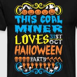 This Coal Miner Loves 31st Oct Halloween Party - Men's Premium T-Shirt