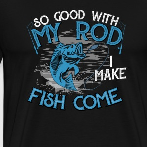 So good with my Rod I make fish come - Men's Premium T-Shirt