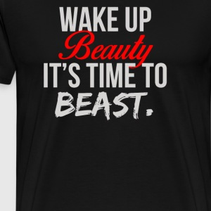 Wake Up Beauty Its Time To Beast - Men's Premium T-Shirt