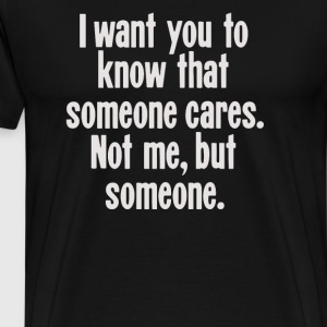 I Want You To Know That Someone - Men's Premium T-Shirt