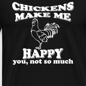 Chickens Make Me Happy Not You - Men's Premium T-Shirt