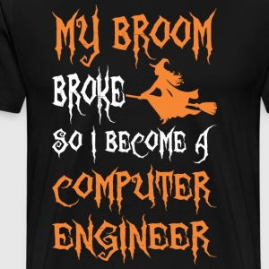 My Broom Broke So I Become A Computer Engineer - Men's Premium T-Shirt