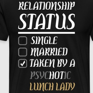 Relationship Single Married Psychotic Lunch Lady - Men's Premium T-Shirt