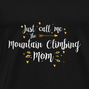 Just Call Me The Sports Mountain Climbing Mom gift - Men's Premium T-Shirt