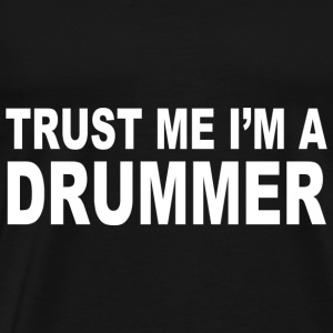Trust Me I m A Drummer Drum Sticks Music Musician - Men's Premium T-Shirt