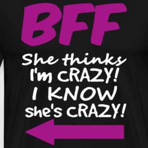 I KNOW SHE IS CRAZY - Men's Premium T-Shirt