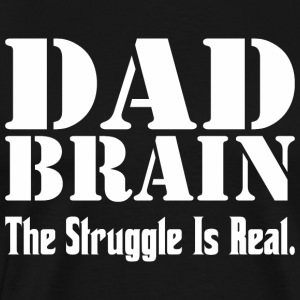 Dad Brain The Struggle Is Real - Men's Premium T-Shirt