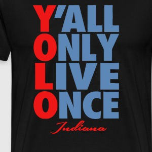 Ya ll Only Live Once Indiana - Men's Premium T-Shirt