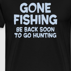 Gone Fishing Be Back Soon To Go Hunting - Men's Premium T-Shirt