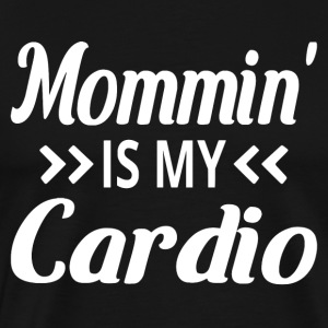 Mommin' Is My Cardio - Men's Premium T-Shirt