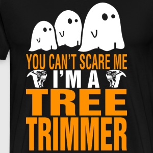 You Cant Scare Me Im Tree Trimmer Halloween - Men's Premium T-Shirt