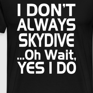 I Dont Always Skydive - Men's Premium T-Shirt