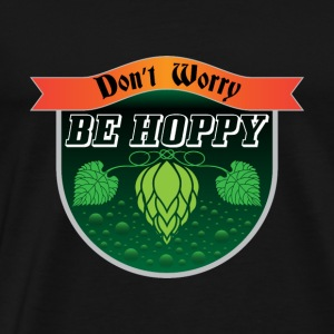 Craft Beer Don't Worry, Be Hoppy gift - Men's Premium T-Shirt