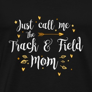Just Call Me The Sports Track & Field Mom funny gi - Men's Premium T-Shirt