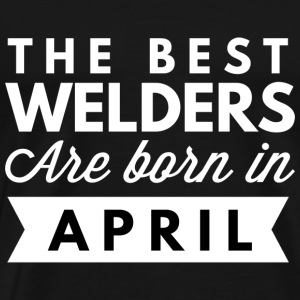 The best Welders are born in April - Men's Premium T-Shirt