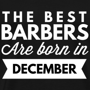 The best Barbers are born in December - Men's Premium T-Shirt