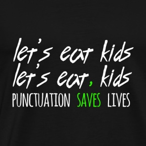 Punctuation Saves Lives Grammar Funny Kids T-Shirt - Men's Premium T-Shirt