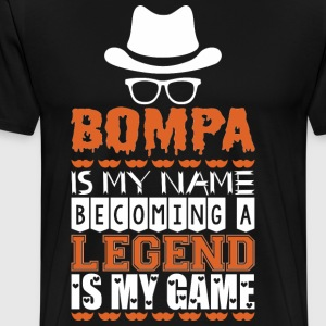 Bompa Is My Name Becoming A Legend Is My Game - Men's Premium T-Shirt