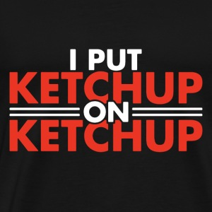 I put ketchup on ketchup - Men's Premium T-Shirt