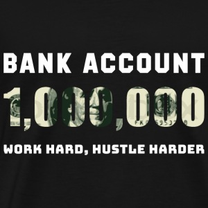BANK ACCOUNT 1,000,000 WORK HARD; HUSTLE HARDER - Men's Premium T-Shirt