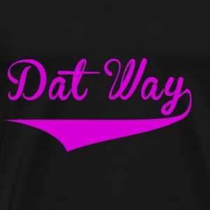 Dat Way T shirt hoodie tank top for men and women - Men's Premium T-Shirt