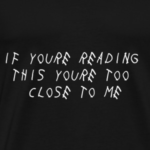 If Youre Reading This Youre Too Close To Me - Men's Premium T-Shirt