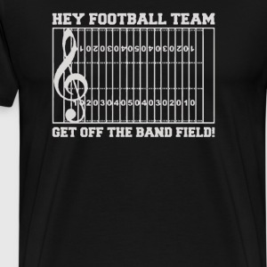 Hey Football Team Get Off the Band Field - Men's Premium T-Shirt