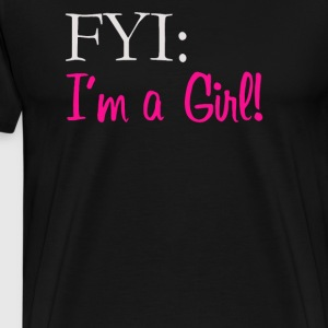 I'm A Girl FYI - Men's Premium T-Shirt