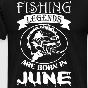 Fishing Legends Are Born In June - Men's Premium T-Shirt