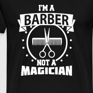 I Am A Barber Not A Magician - Men's Premium T-Shirt