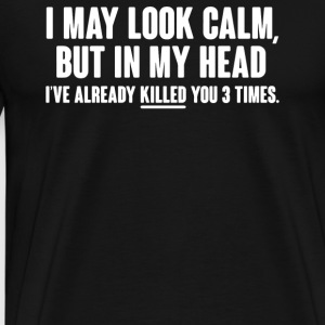 I MAY LOOK CALM - Men's Premium T-Shirt