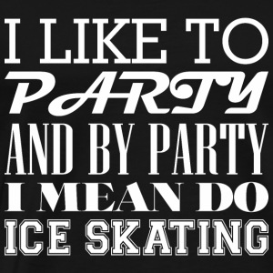 I Like To Party And By Party Mean Do Ice Skating - Men's Premium T-Shirt