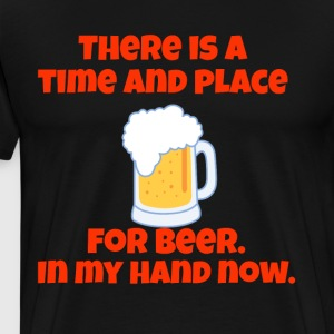 There Is A Time And Place For Beer - Men's Premium T-Shirt