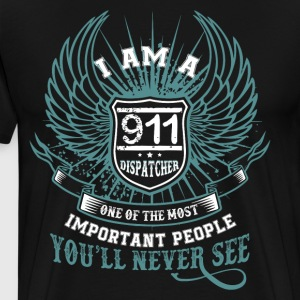 I Am A 911 Dispatcher T Shirt - Men's Premium T-Shirt