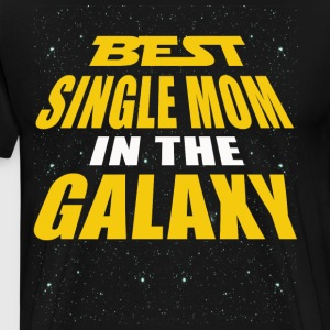 Best Single Mom In The Galaxy - Men's Premium T-Shirt