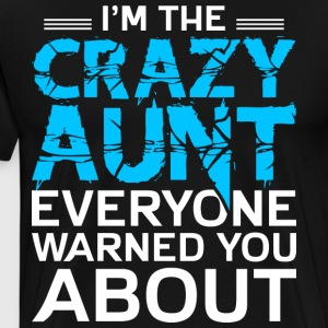 I'm The Crazy Aunt T Shirt - Men's Premium T-Shirt