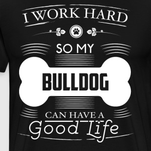 Funny Bulldog Shirt I Work Hard So My Bulldog Can Have A Good Life Bone Logo - Men's Premium T-Shirt